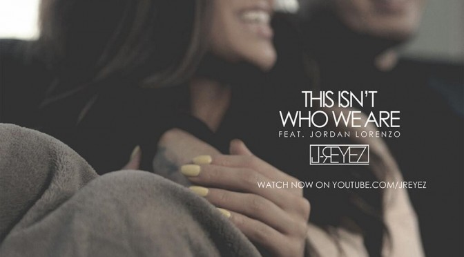 "MV Premiere! ""This Isn't Who We Are"" JReyez ft. Jordan Lorenzo"