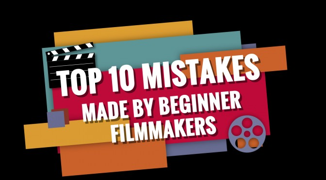 Top 10 Mistakes Made By Beginner Filmmakers