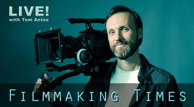 Filmmaking_Times_LIVE_Tom_Antos
