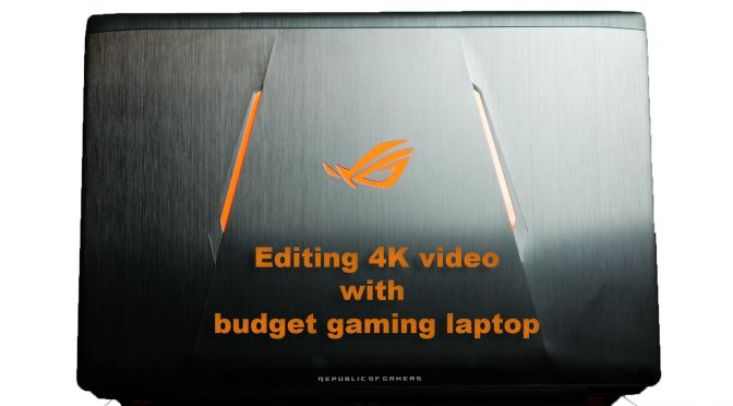 Editing 4K video with a budget gaming laptop – My Asus GL553