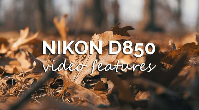 Nikon D850 - review of video features