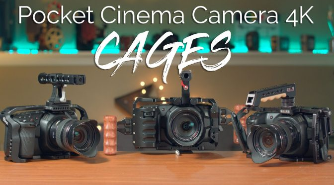 Cages for the Blackmagic Pocket Cinema Camera 4K