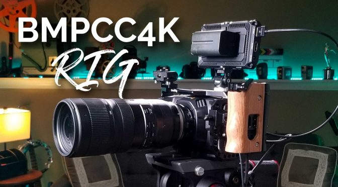 Latest BMPCC4K Rig Updates